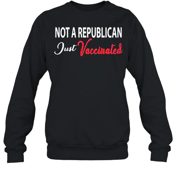 Anti Covid 19 2021 Not A Republican Just Vaccinated shirt Unisex Sweatshirt