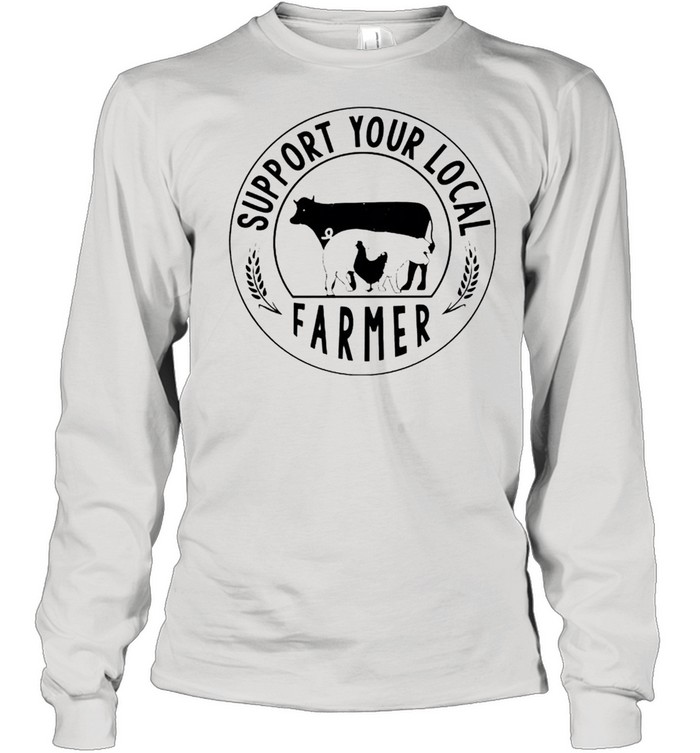 Support your local farmer shirt Long Sleeved T-shirt