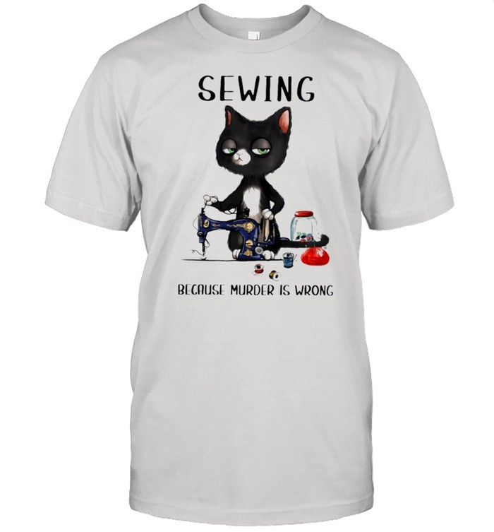 Black cat sewing because murder is wrong shirt