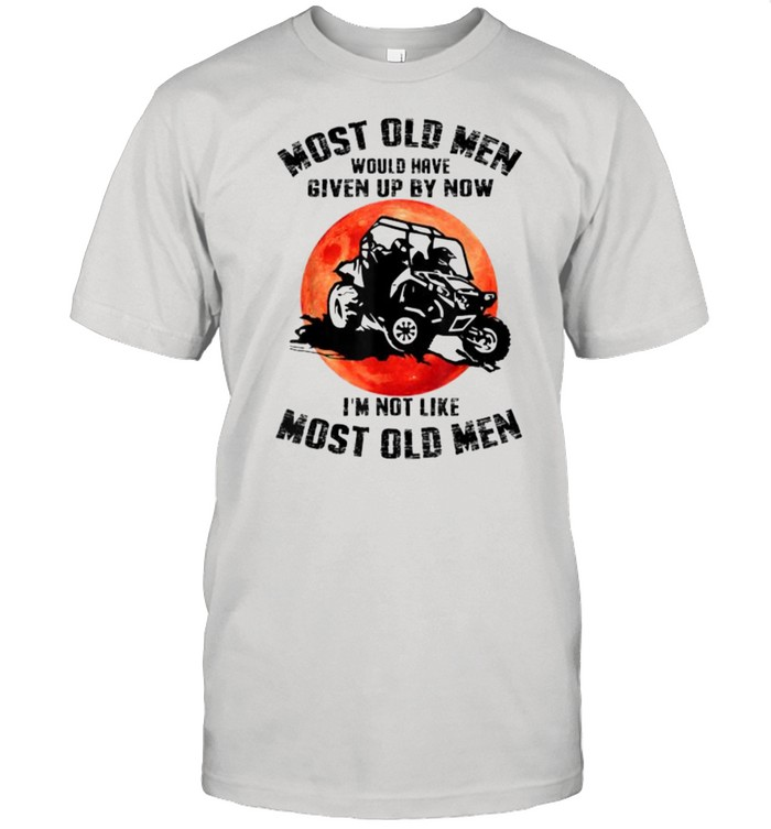 Mens Most Old Men Would Have Given Up By Now RangerI'm Not Like Most Old Man Blood Moon Shirt
