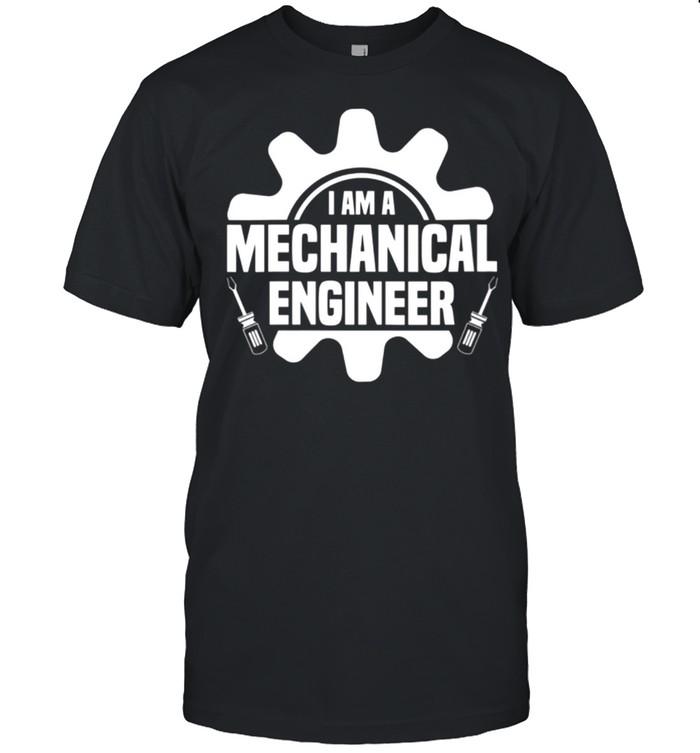 I Am A Mechanical Engineer shirt