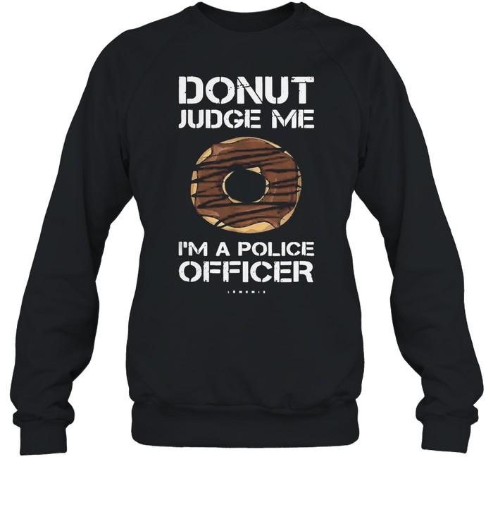 Funny donut donut judge me Im a police officer shirt Unisex Sweatshirt