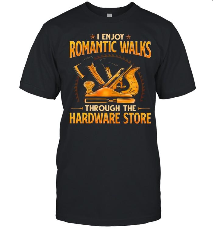 Woodcrafting I Enjoy Romantic Walks Through The Hardware Store Shirt