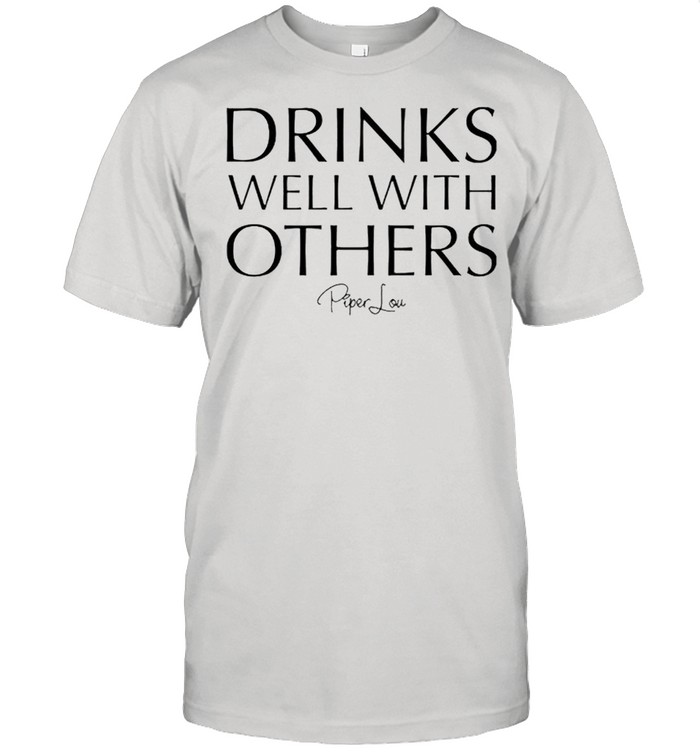 Drinks well with others Piper Lou shirt