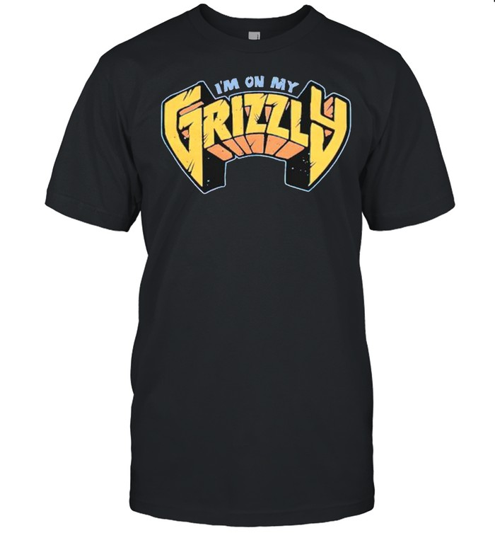 Im on my Grizzly shirt
