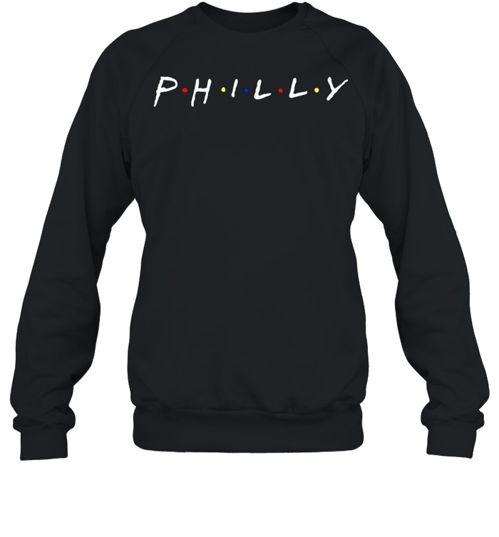 Friends Philly Ill be there for you shirt Unisex Sweatshirt