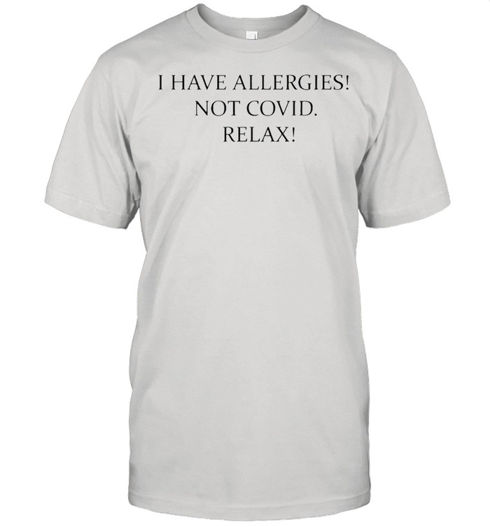I have allergies not covid relax shirt