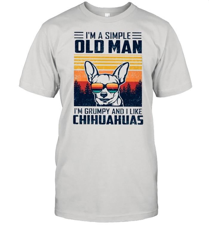 I'm A Simple Old Man I'm Grumpy And I Like Chihuahuas Vintage shirt