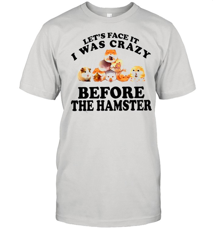Mouse Let's Face It I Was Crazy Before The Hamster T-shirt