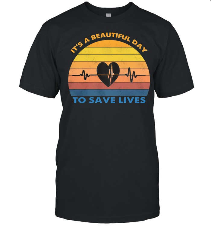 Its A Beautiful Day To Save Lives Vintage Retro shirt