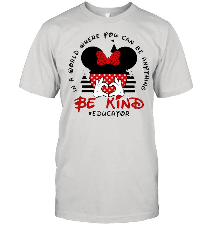 In a World Where You Can be Anything Be Kind Educator Mickey Shirt