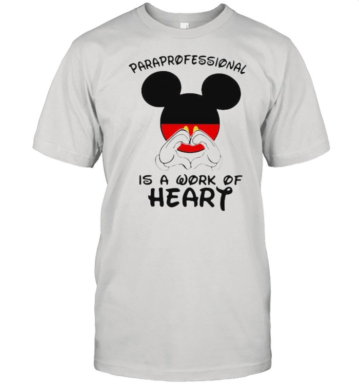 Paraprofessional Is A Work Of Heart Mickey Shirt