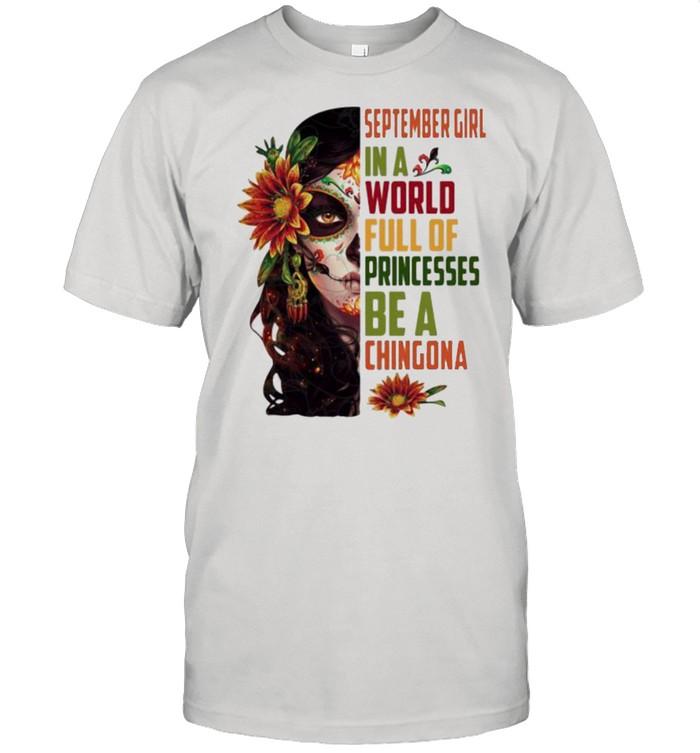 September girl in a world full of princesses be a chingona woman flower shirt