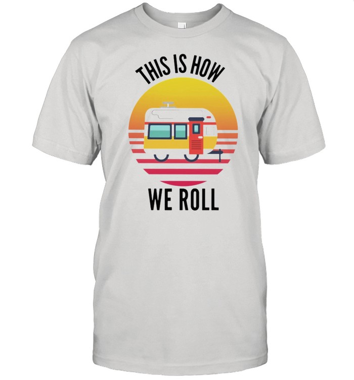 This is how we roll vintage shirt