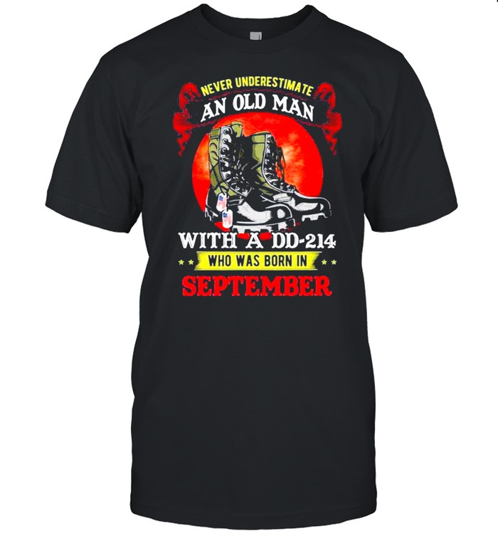 Never Underestimate An Old Man With A DD-214 Who Was Born In September Tee shirt