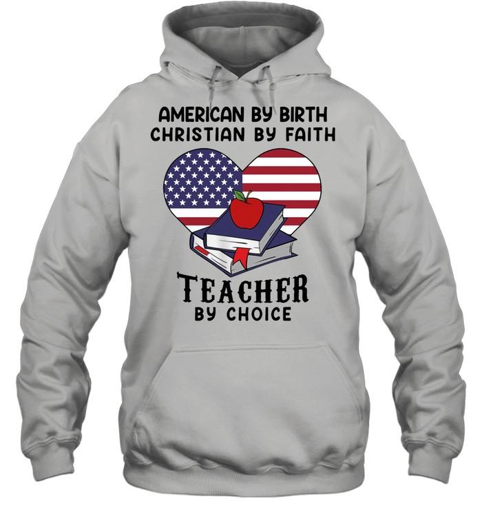 American by birth christian by faith teacher by choice shirt Unisex Hoodie