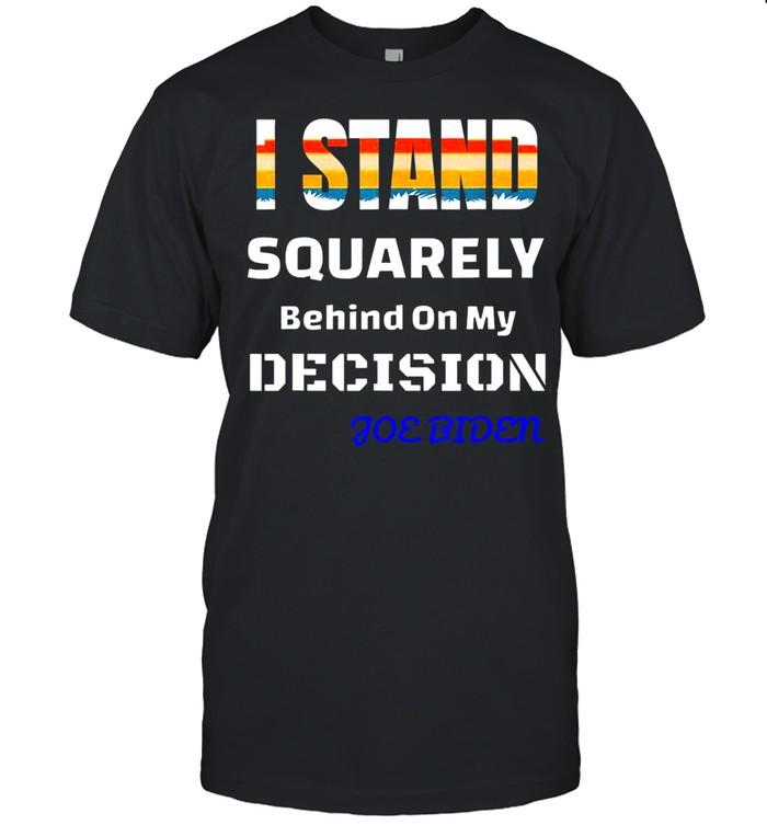 Vintage Joe Biden I Stand behind on my decision Shirt