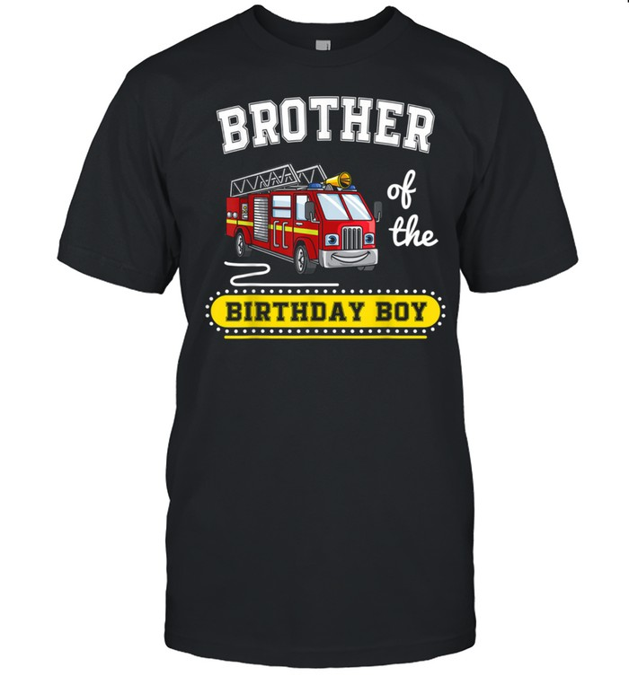 Brother of the Cool Firefighter Fireman Themed Party Truck shirt