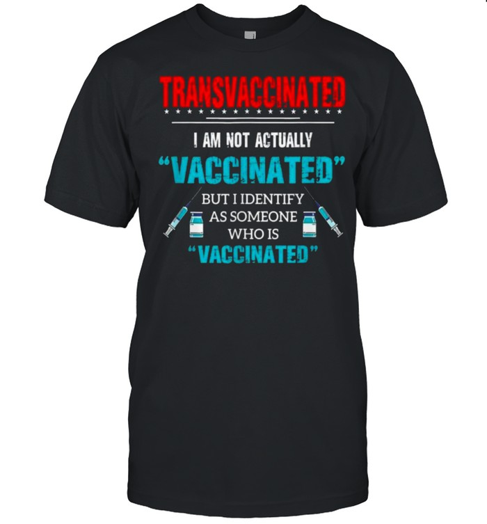 Transvaccinated I Am Not Actually Vaccinate Tee Shirt