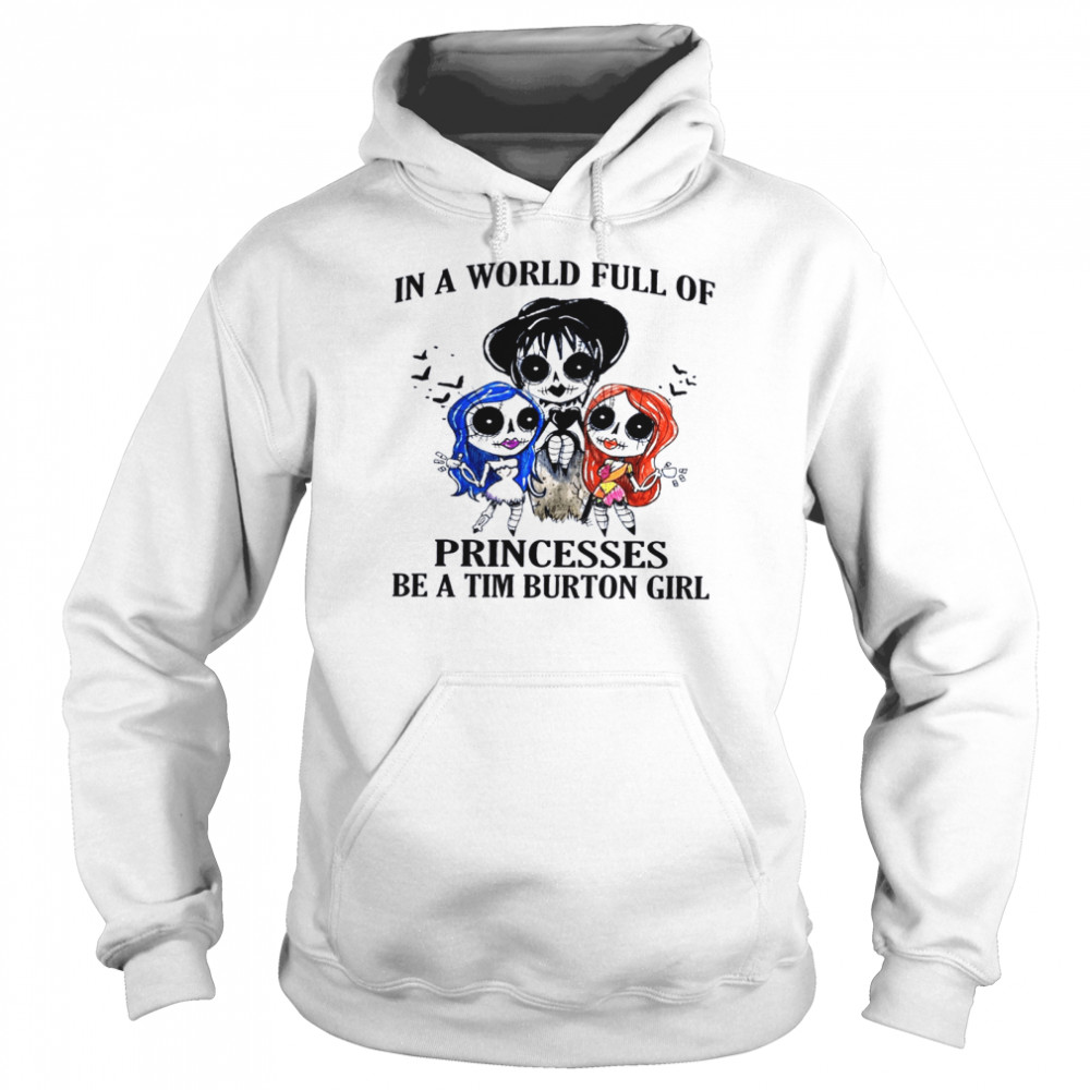 In a world full of princesses be a tim burton girl shirt Unisex Hoodie