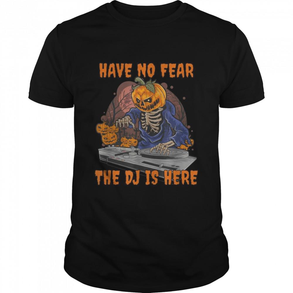 Skeleton Pumpkin Discjockey Have No Fear The Dj Is Here shirt