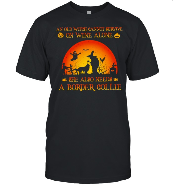 An old witch cannot survive on wine alone she also needs a border collie Halloween shirt