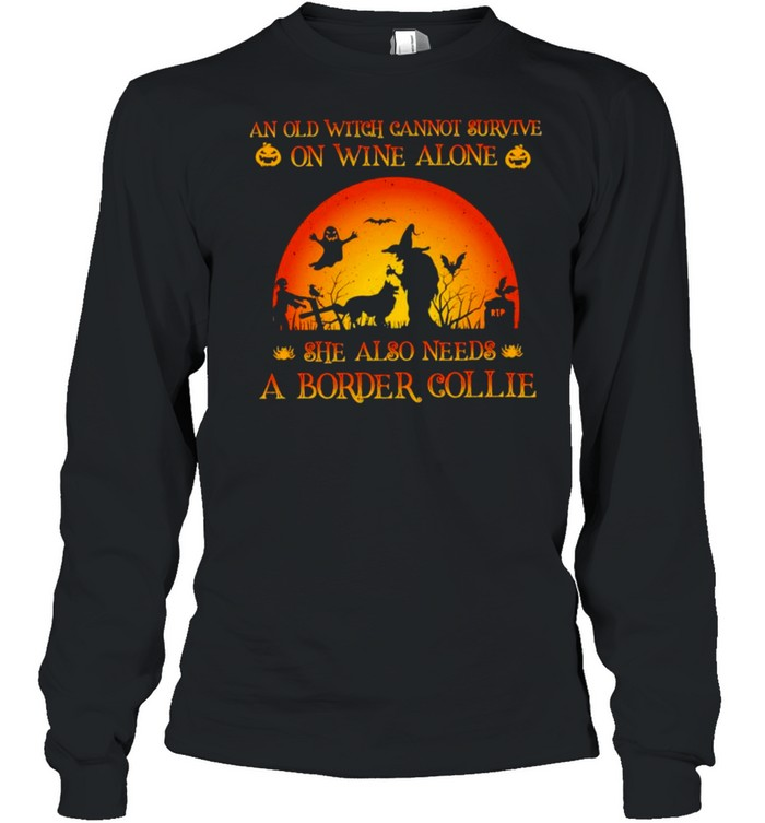 An old witch cannot survive on wine alone she also needs a border collie Halloween shirt Long Sleeved T-shirt
