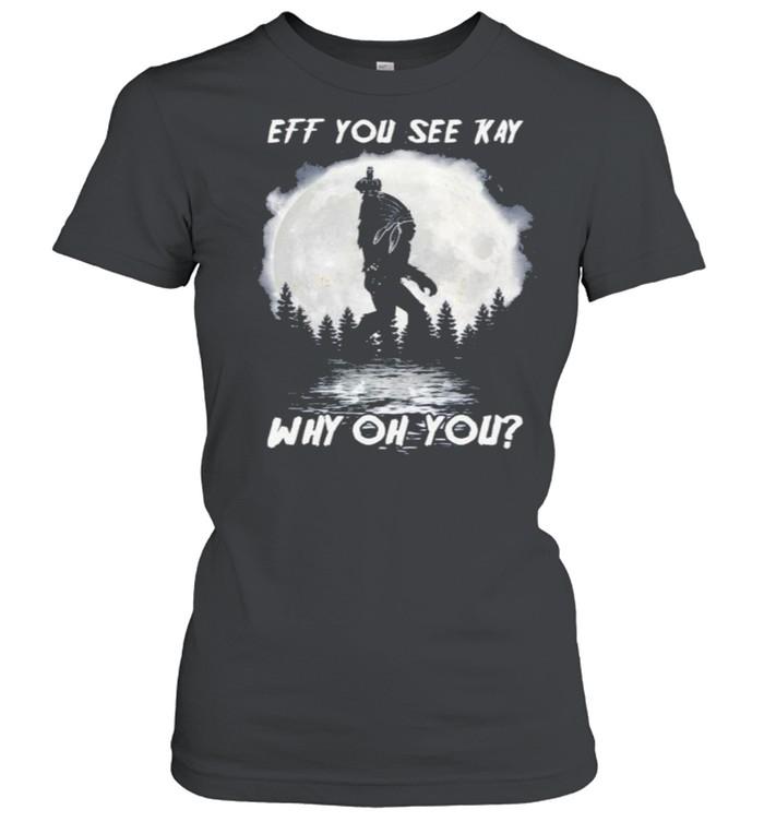 Bigfoot Native American eff you see kay why oh you Moon shirt Classic Women's T-shirt