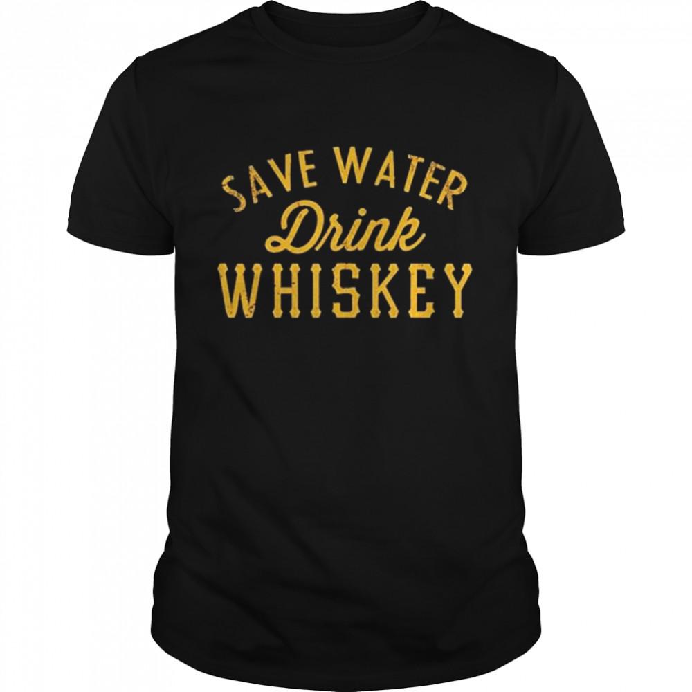 Save water drink Whiskey shirt